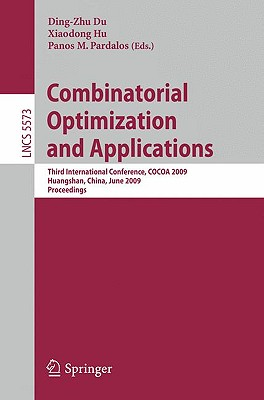 Combinatorial Optimization and Applications: Third International Conference, Cocoa 2009, Huangshan, China, June 10-12, 2009, Proceedings - Du, Ding-Zhu (Editor)