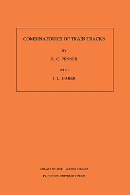 Combinatorics of Train Tracks. (Am-125), Volume 125 - Penner, R C