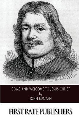 Come and Welcome to Jesus Christ - Bunyan, John