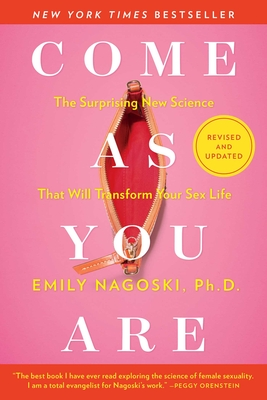 Come as You Are: Revised and Updated: The Surprising New Science That Will Transform Your Sex Life - Nagoski, Emily