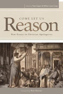 Come Let Us Reason: New Essays in Christian Apologetics - Copan, Paul, Ph.D. (Editor), and Craig, William Lane (Editor)