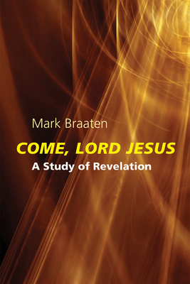Come, Lord Jesus: A Study of Revelation - Braaten, Mark