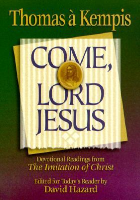 Come, Lord Jesus - A'Kempis, Thomas, and Hazard, David (Editor)
