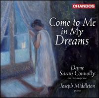 Come to Me in My Dreams - Joseph Middleton (piano); Sarah Connolly (mezzo-soprano)