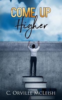 Come Up Higher: A Clarion Call for Traditional Churches - Tucker, Cynthia (Editor), and McLeish, C Orville