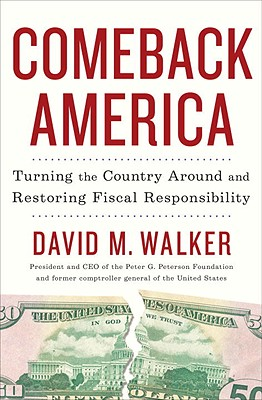 Comeback America: Turning the Country Around and Restoring Fiscal Responsibility - Walker, David M