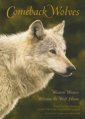 Comeback Wolves: Western Writers Welcome the Wolf Home - Wockner, Gary (Editor), and McNamee, Gregory (Editor), and Campbell, SueEllen, Professor, PH.D. (Editor)