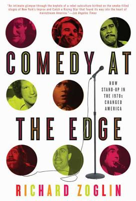 Comedy at the Edge: How Stand-Up in the 1970s Changed America - Zoglin, Richard