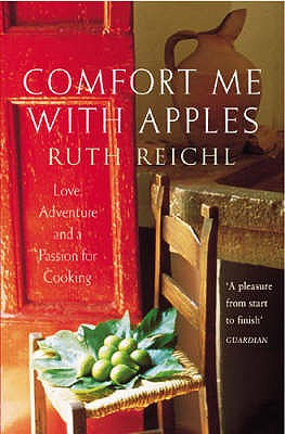 Comfort Me With Apples: Love, Adventure and a Passion for Cooking - Reichl, Ruth
