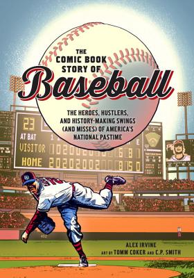 Comic Book Story of Baseball: The Heroes, Hustlers, and History-making Swings (and Misses) of America's National Pastime - Irvine, Alex, and Coker, Tomm