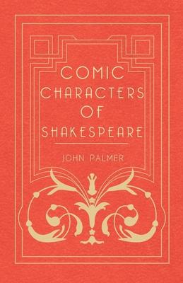 Comic Characters of Shakespeare - Palmer, John