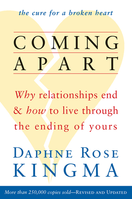 Coming Apart: Why Relationships End and How to Live Through the Ending of Yours - Kingma, Daphne Rose