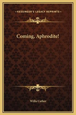 Coming, Aphrodite! - Cather, Willa