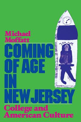 Coming of Age in New Jersey: College and American Culture - Moffatt, Michael