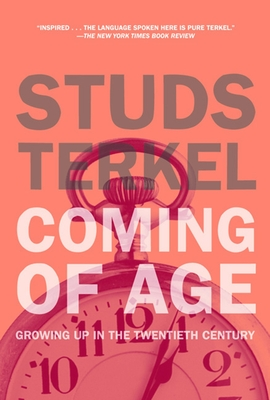 Coming of Age: The Story of Our Century by Those Who've Lived It - Terkel, Studs