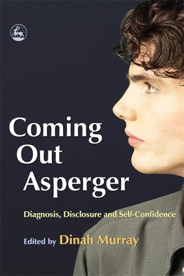 Coming Out Asperger: Diagnosis, Disclosure and Self-Confidence - Murray, Dinah, Dr. (Editor)