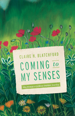 Coming to My Senses: One Woman's Cochlear Implant Journey - Blatchford, Claire H