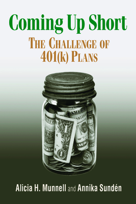 Coming Up Short: The Challenge of 401(k) Plans - Munnell, Alicia H, and Sunden, Annika