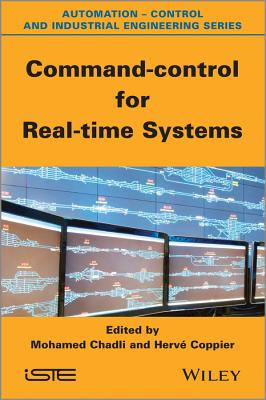 Command-Control for Real-Time Systems - Chadli, Mohammed (Editor), and Coppier, Herve (Editor)
