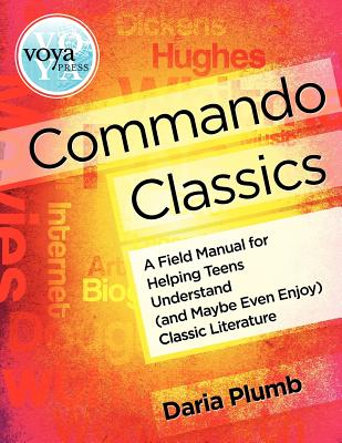 Commando Classics a Field Manual for Helping Teens Understand (and Maybe Even Enjoy) Classic Literature - Plumb, Daria