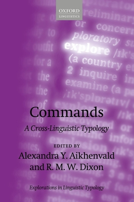 Commands: A Cross-Linguistic Typology - Aikhenvald, Alexandra Y. (Editor), and Dixon, R. M. W. (Editor)