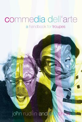 Commedia Dell 'arte: A Handbook for Troupes - Rudlin, John, and Crick Olly, and Crick, Olly