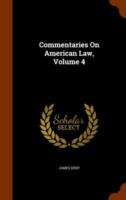 Commentaries on American Law, Volume 4 - Kent, James