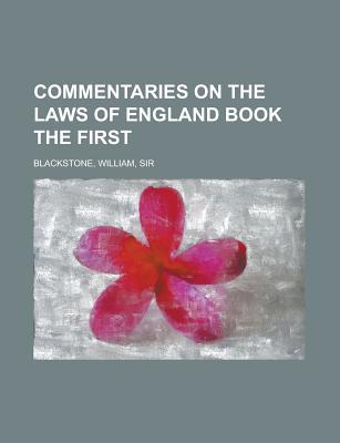 Commentaries on the Laws of England Book the First - Blackstone, William, Sir