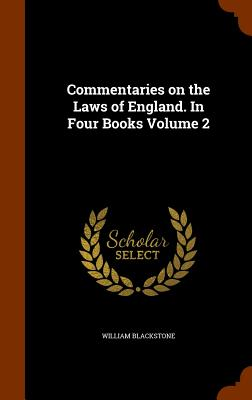 Commentaries on the Laws of England. in Four Books Volume 2 - Blackstone, William, Knight