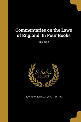 Commentaries on the Laws of England. in Four Books; Volume 4 - Blackstone, William Sir (Creator)