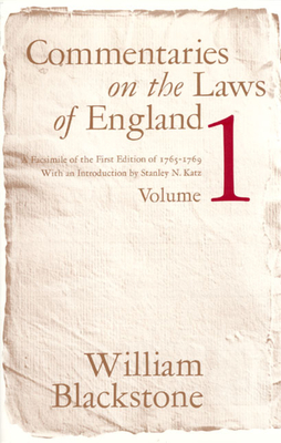Commentaries on the Laws of England, Volume 1: A Facsimile of the First Edition of 1765-1769 - Blackstone, William, Sir, and Katz, Stanley N (Designer)