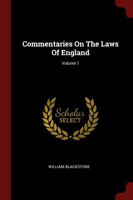 Commentaries on the Laws of England; Volume 1 - Blackstone, William, Knight