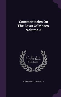 Commentaries on the Laws of Moses, Volume 3 - Michaelis, Johann David