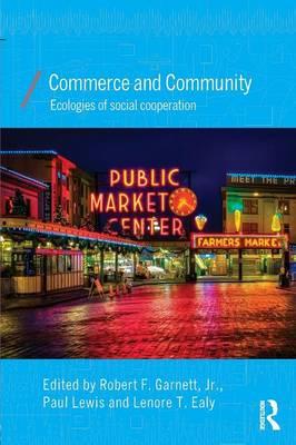 Commerce and Community: Ecologies of Social Cooperation - Garnett Jr, Robert F (Editor)