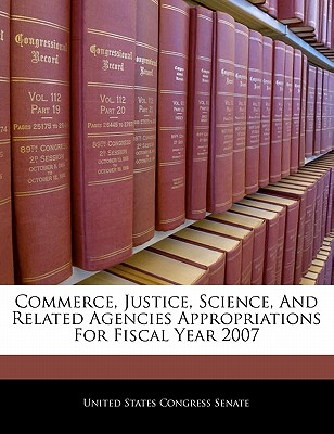 Commerce, Justice, Science, and Related Agencies Appropriations for Fiscal Year 2008 - United States Congress Senate (Creator)