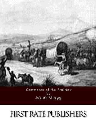 Commerce of the Prairies - Gregg, Josiah