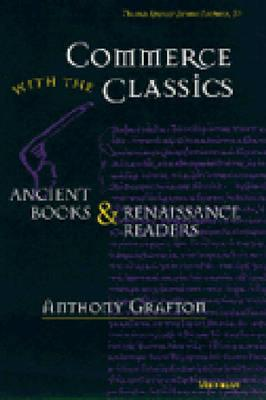 Commerce with the Classics: Ancient Books and Renaissance Readers - Grafton, Anthony