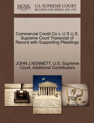 Commercial Credit Co V. U S U.S. Supreme Court Transcript of Record with Supporting Pleadings - Kennett, John J, and Additional Contributors, and U S Supreme Court (Creator)