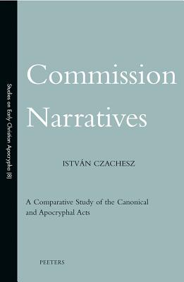 Commission Narratives: A Comparative Study of the Canonical and Apocryphal Acts - Czachesz, I