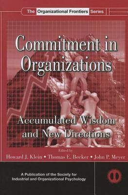 Commitment in Organizations: Accumulated Wisdom and New Directions - Klein, Howard J. (Editor), and Becker, Thomas E. (Editor), and Meyer, John P. (Editor)