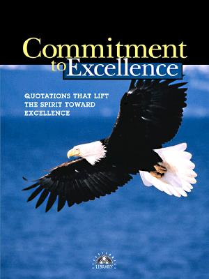 Commitment to Excellence: Quotations That Lift the Spirit Toward Excellence - Karvelas, Katherine