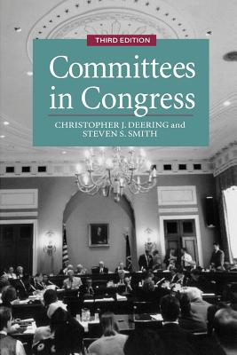 Committees in Congress, 3e - Deering, Christopher J, and Smith, Steven S