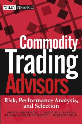 Commodity Trading Advisors: Risk, Performance Analysis, and Selection - Gregoriou, Greg N, Dr., and Karavas, Vassilios N, and Lhabitant, Francois-Serge