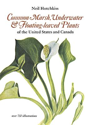 Common Marsh, Underwater and Floating-Leaved Plants: Of the United States and Canada - Hotchkiss, Neil