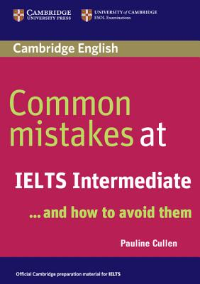 Common Mistakes at Ielts Intermediate: And How to Avoid Them - Cullen, Pauline