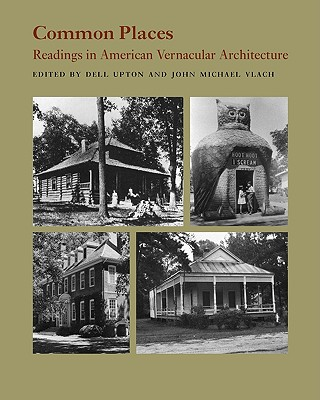 Common Places: Readings in American Vernacular Architecture - Upton, Dell (Editor), and Vlach, John Michael (Editor)