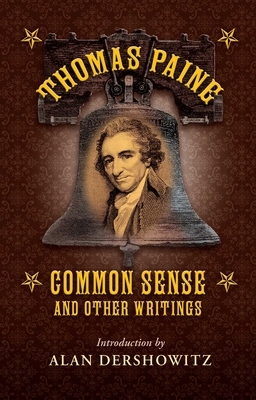Common Sense: And Other Writings - Paine, Thomas, and Dershowitz, Alan (Introduction by)