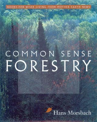 Common Sense Forestry - Morsbach, Hans