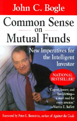 Common Sense on Mutual Funds: New Imperatives for the Intelligent Investor - Bogle, John C