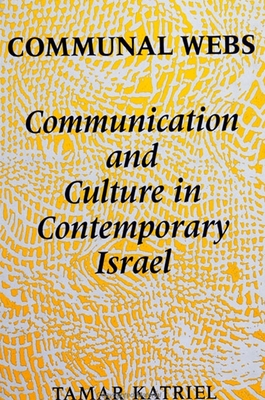 Communal Webs: Communication and Culture in Contemporary Israel - Katriel, Tamar